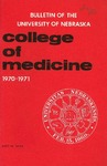 Bulletin of the University of Nebraska: Annual Catalog of the College of Medicine, 1970-1971