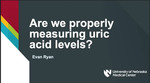 Are We Properly Measuring Uric Acid Levels? by Evan Ryan