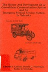 The History and Development of a Consolidated Communications System and an Emergency Medical Services System in Nebraska by Kenneth F. Kimball, Donald G. Penterman, and Rollin D. Schnieder